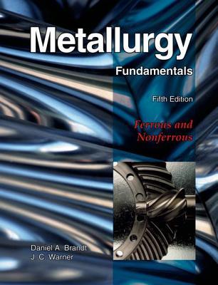 Metallurgy Fundamentals By Brandt, Daniel A./ Warner, J. C.